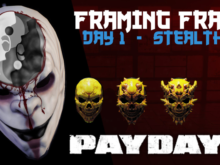 Payday 2: Framing Frame – Day 1 and ESCAPE – Stealth Overkill