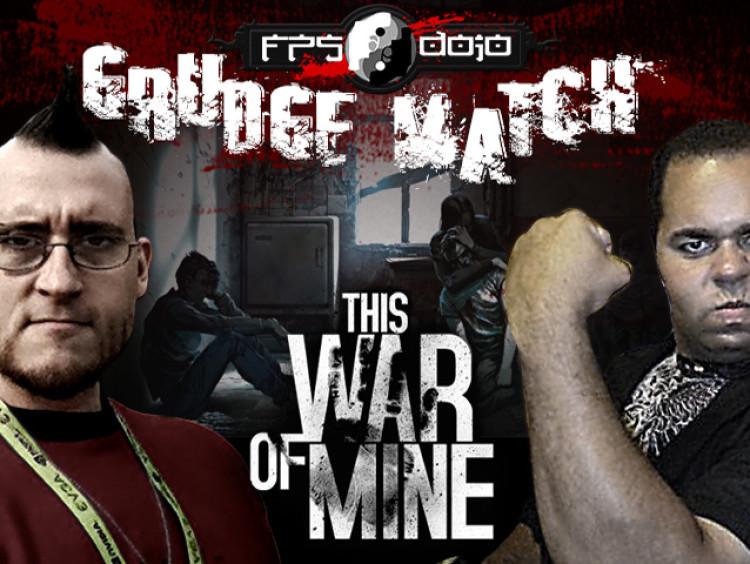 Grudge Match 02: This War of Mine